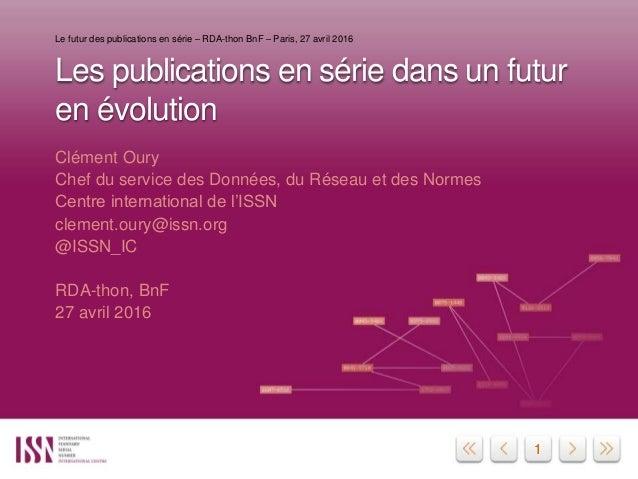 11 Les publications en série dans un futur en évolution Clément Oury Chef du service des Données, du Réseau et des Normes ...