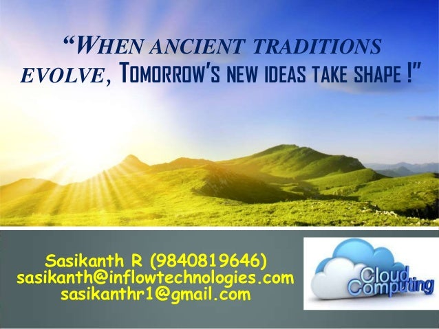 """""""WHEN ANCIENT TRADITIONS EVOLVE, TOMORROW'S NEW IDEAS TAKE SHAPE !""""  Sasikanth R (9840819646) sasikanth@inflowtechnologies..."""