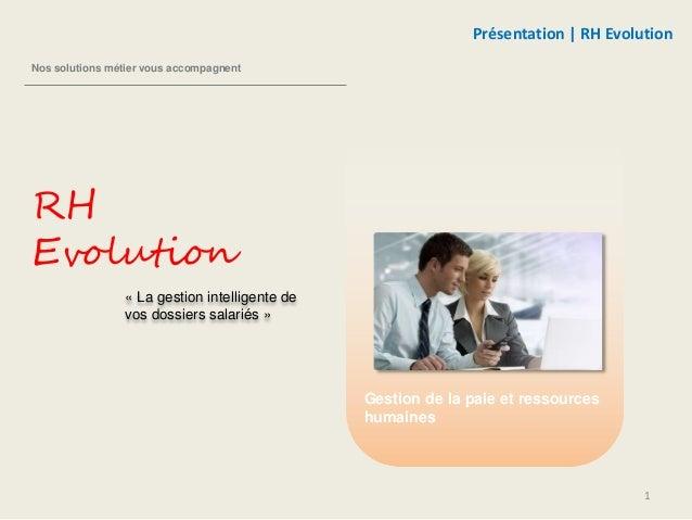 « La gestion intelligente de  vos dossiers salariés »  Gestion de la paie et ressources  humaines  Nos solutions métier vo...