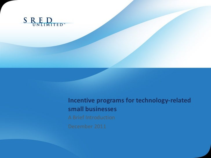 Incentive programs for technology-related small businesses A Brief Introduction December 2011