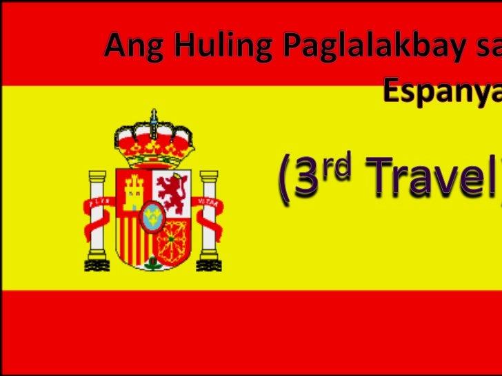 AngHulingPaglalakbaysaEspanya<br />(3rd Travel)<br />
