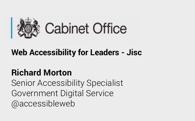 Richard Morton Senior Accessibility Specialist Government Digital Service @accessibleweb Web Accessibility for Leaders - J...