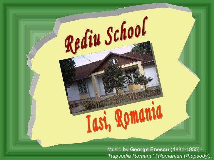 Rediu School Iasi, Romania Music by  George Enescu  (1881-1955) -  'Rapsodia Romana' ('Romanian Rhapsody')