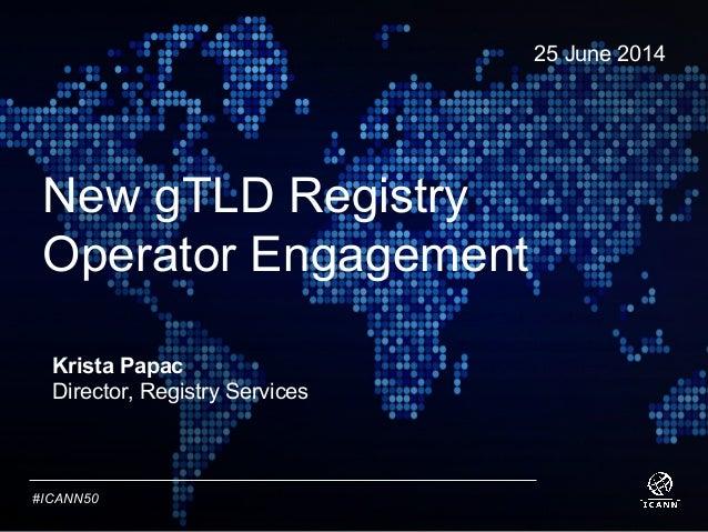 TextText #ICANN50 New gTLD Registry Operator Engagement 25 June 2014 Krista Papac Director, Registry Services