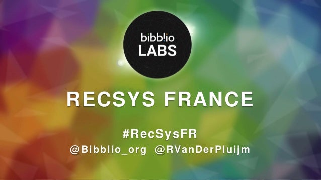 RECSYS FRANCE #RecSysFR @Bibblio_org @RVanDerPluijm