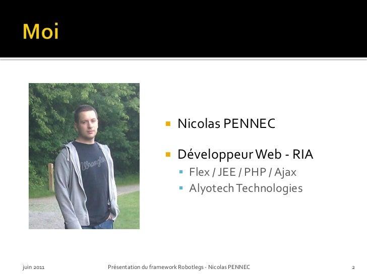 Moi<br />Nicolas PENNEC<br />Développeur Web - RIA<br />Flex / JEE / PHP / Ajax<br />Alyotech Technologies<br />juin 2011<...