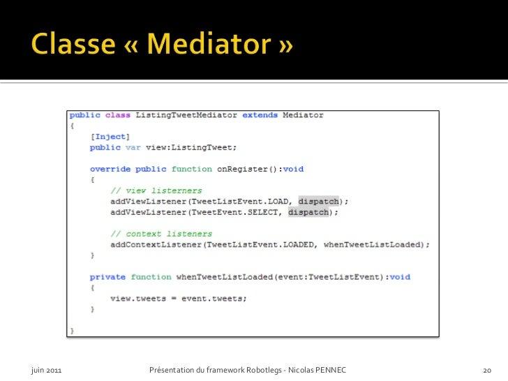 Classe «Mediator»<br />juin 2011<br />Présentation du framework Robotlegs - Nicolas PENNEC<br />20<br />