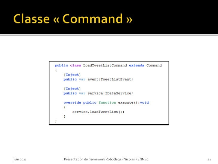 Classe «Command»<br />juin 2011<br />Présentation du framework Robotlegs - Nicolas PENNEC<br />21<br />