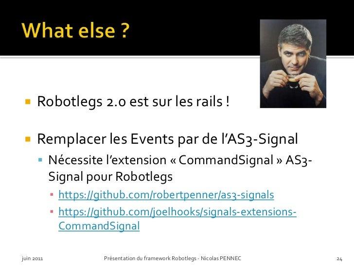 Whatelse ?<br />Robotlegs 2.0 est sur les rails !<br />Remplacer les Events par de l'AS3-Signal<br />Nécessite l'extension...
