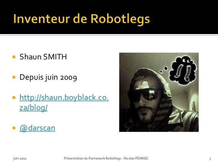 Inventeur de Robotlegs<br />Shaun SMITH<br />Depuis juin 2009<br />http://shaun.boyblack.co.za/blog/<br />@darscan<br />ju...