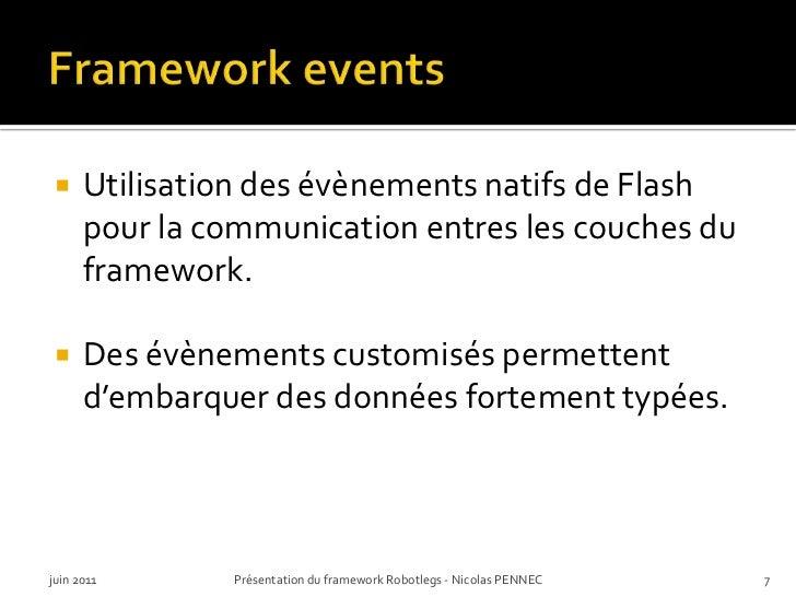 Framework events<br />Utilisation des évènementsnatifs de Flash pour la communication entres les couches du framework.<br ...