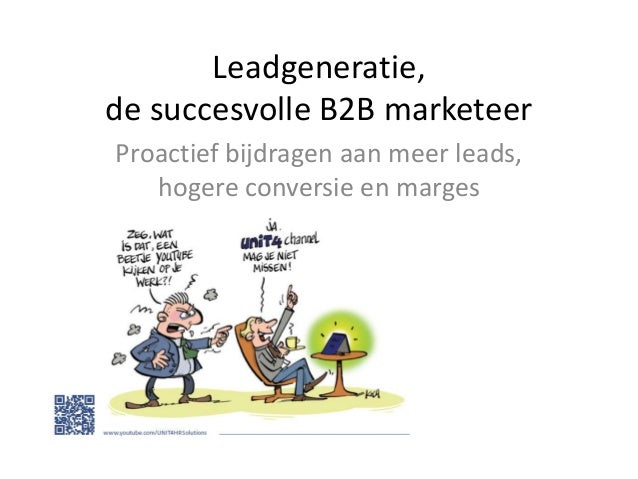 Leadgeneratie,de succesvolle B2B marketeerProactief bijdragen aan meer leads,   hogere conversie en marges