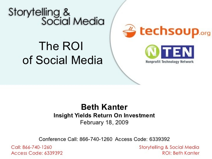 Beth Kanter Insight Yields Return On Investment February 18, 2009 Conference Call: 866-740-1260  Access Code: 6339392 The ...