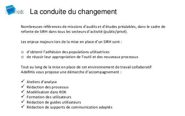 La conduite du changementNombreuses références de missions d'audits et d'études préalables, dans le cadre derefonte de SIR...