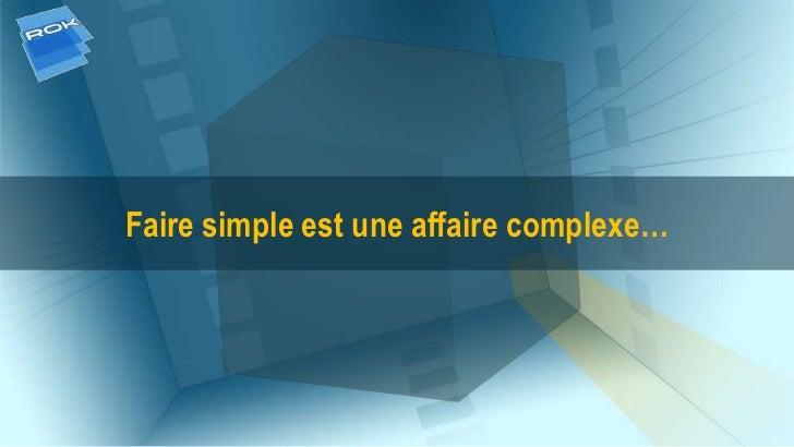 Faire simple est une affaire complexe…