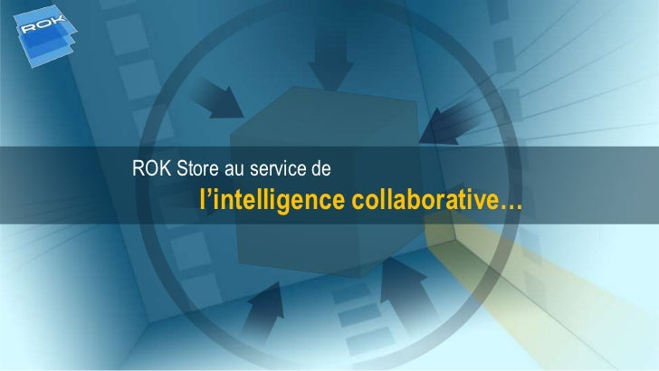 ROK Store au service de       l'intelligence collaborative…