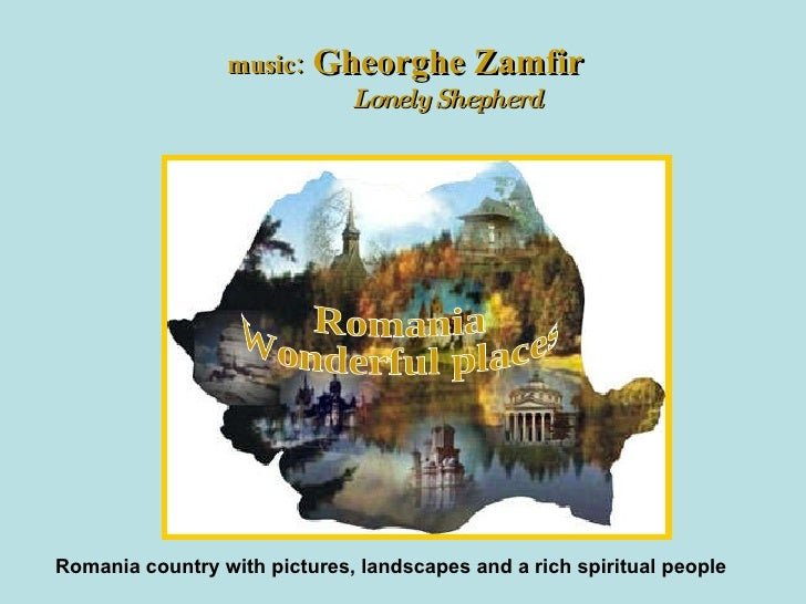 Romania Wonderful places music:  Gheorghe Zamfir Lonely Shepherd Romania country with pictures, landscapes and a rich spir...