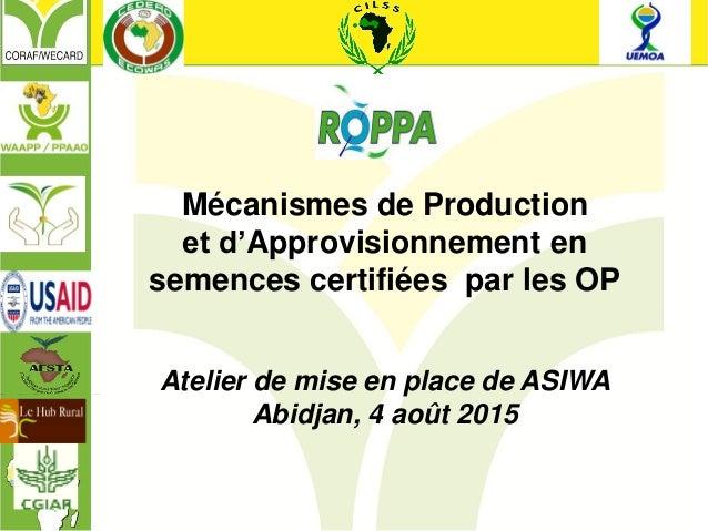 Mécanismes de Production et d'Approvisionnement en semences certifiées par les OP Atelier de mise en place de ASIWA Abidja...