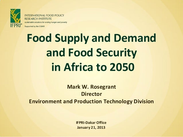 Food Supply and Demand   and Food Security    in Africa to 2050             Mark W. Rosegrant                   DirectorEn...