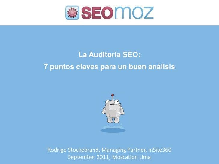La Auditoria SEO: <br />7 puntos claves para un buen análisis<br />Rodrigo Stockebrand, Managing Partner, inSite360<br />S...