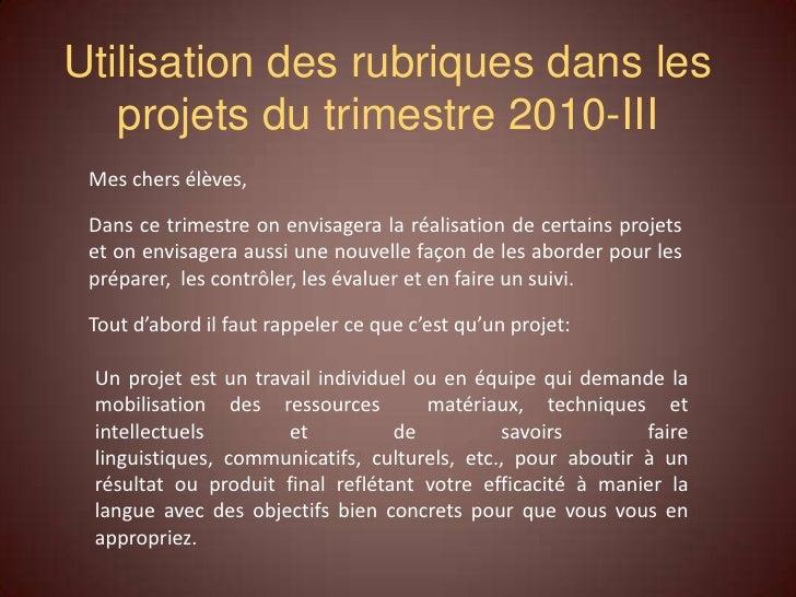 Utilisation des rubriques dans les projets du trimestre 2010-III<br />Mes chers élèves, <br />Dans ce trimestre on envisag...