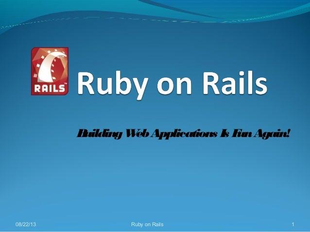 1Ruby on Rails08/22/13 BuildingWebApplications Is FunAgain!