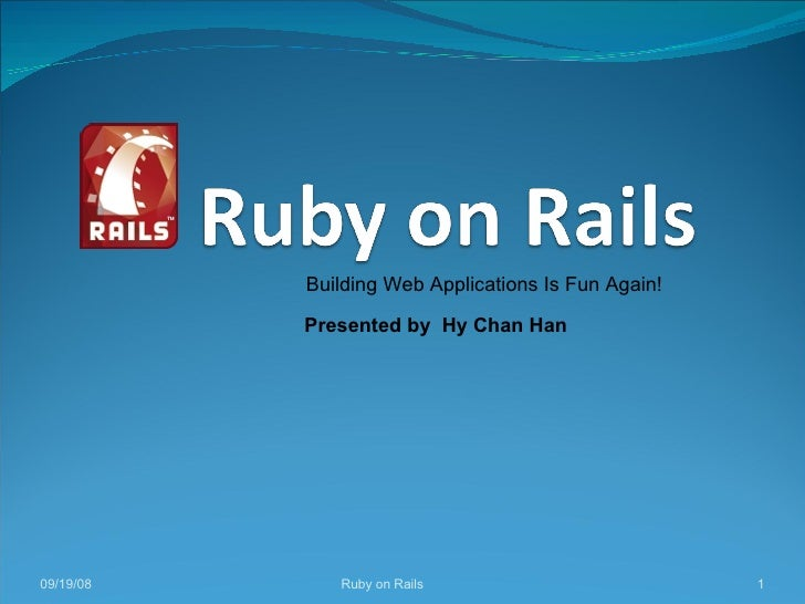Ruby on Rails 06/04/09 Building Web Applications Is Fun Again! Presented by  Hy Chan Han