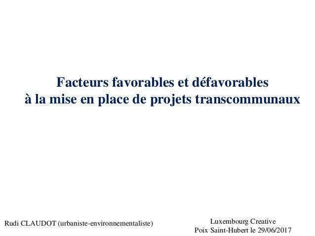 Facteurs favorables et défavorables à la mise en place de projets transcommunaux Luxembourg Creative Poix Saint-Hubert le ...
