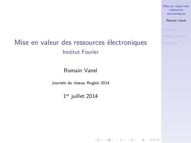 Mise en valeur des ressources électroniques Romain Vanel Processus Résultat attendu Mais aussi...Mise en valeur des ressou...