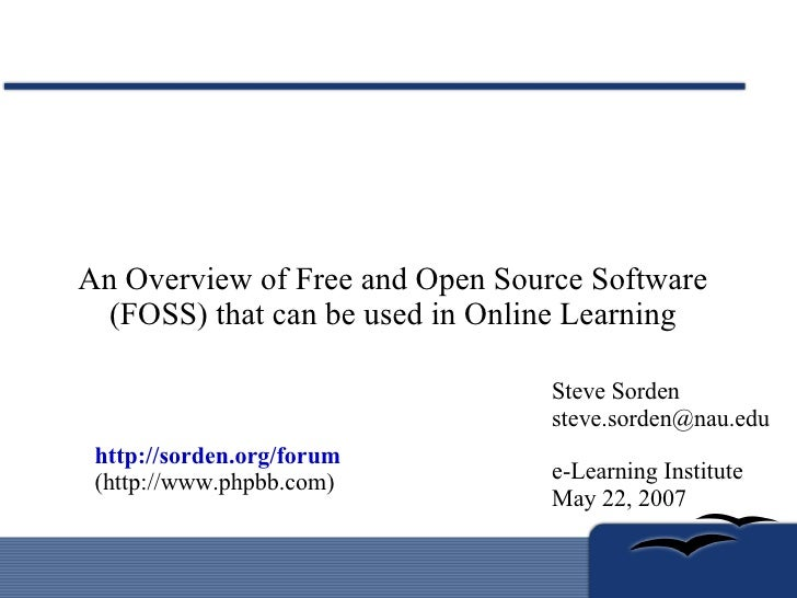 An Overview of Free and Open Source Software (FOSS) that can be used in Online Learning Steve Sorden [email_address] e-Lea...