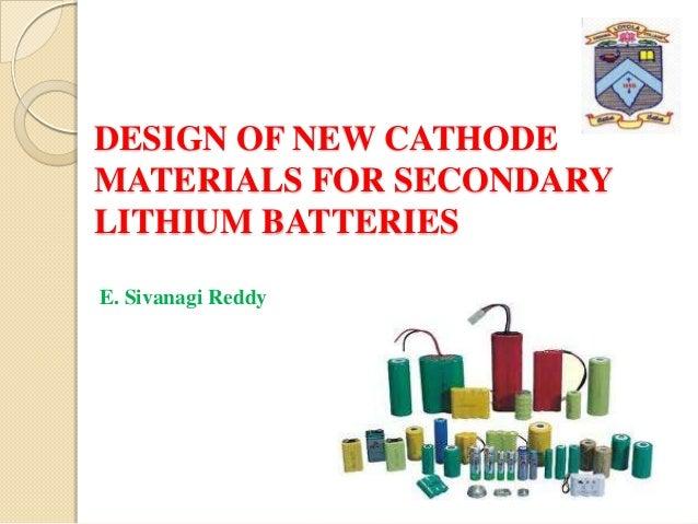 DESIGN OF NEW CATHODEMATERIALS FOR SECONDARYLITHIUM BATTERIESE. Sivanagi Reddy