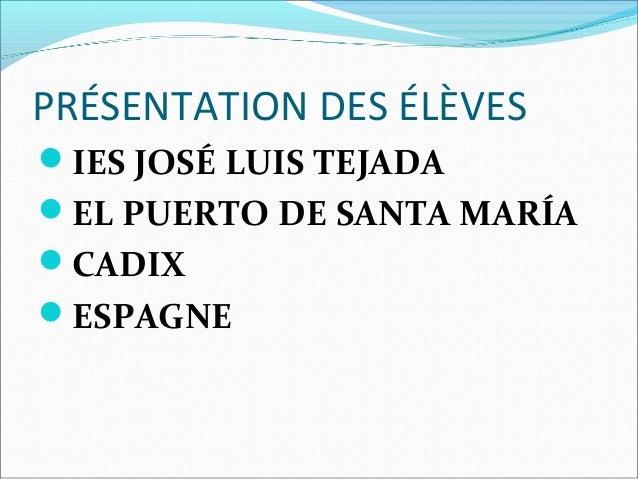 PRÉSENTATION DES ÉLÈVES IES JOSÉ LUIS TEJADA EL PUERTO DE SANTA MARÍA CADIX ESPAGNE