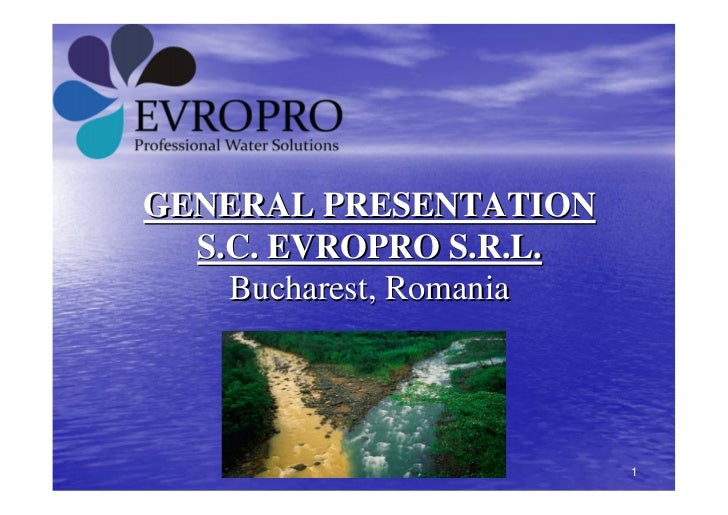 GENERAL PRESENTATION  S.C. EVROPRO S.R.L.    Bucharest, Romania                         1