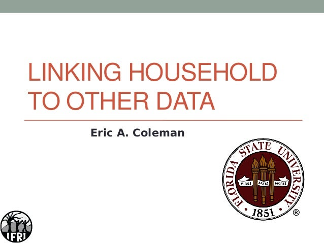 LINKING HOUSEHOLD TO OTHER DATA Eric A. Coleman