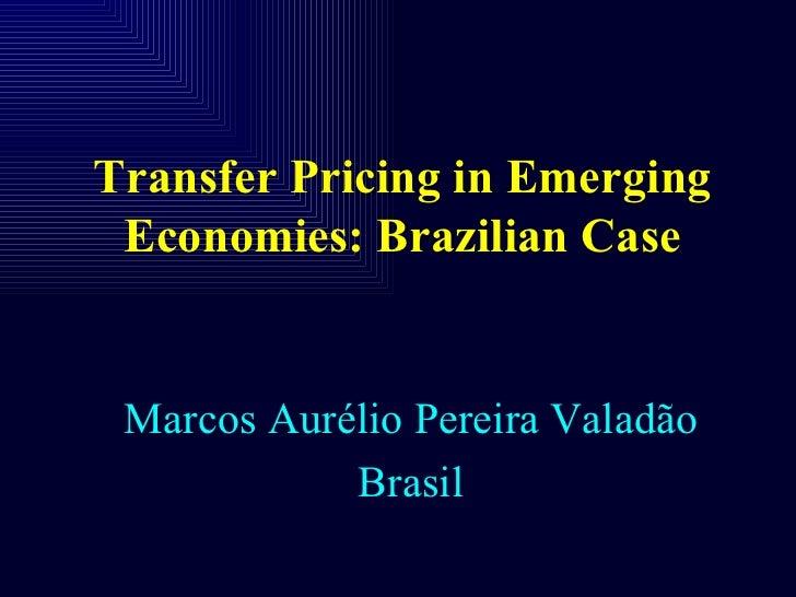 Transfer Pricing in Emerging Economies: Brazilian Case Marcos Aurélio Pereira Valadão            Brasil