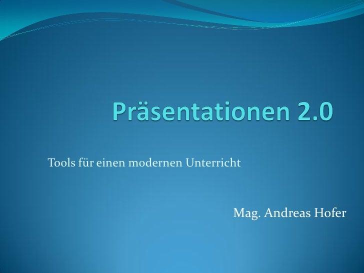 Tools für einen modernen Unterricht                                 Mag. Andreas Hofer
