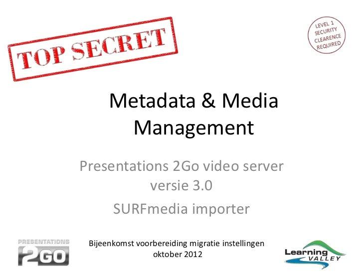 Metadata & Media        ManagementPresentations 2Go video server           versie 3.0     SURFmedia importer Bijeenkomst v...