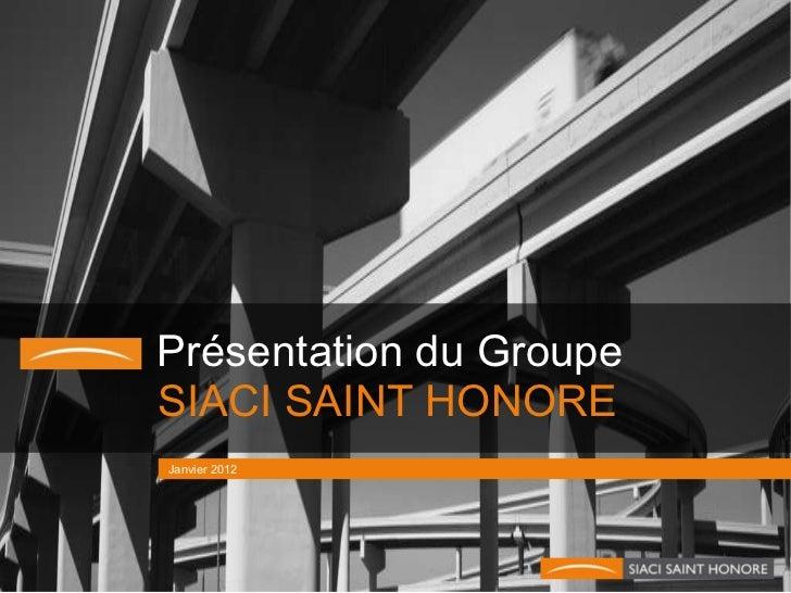 Présentation du Groupe <ul><li>SIACI SAINT HONOR E </li></ul>Janvier 2012