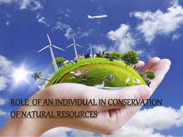 role of an individual in conservation of natural resourses role of an individual in conservation of natural resources