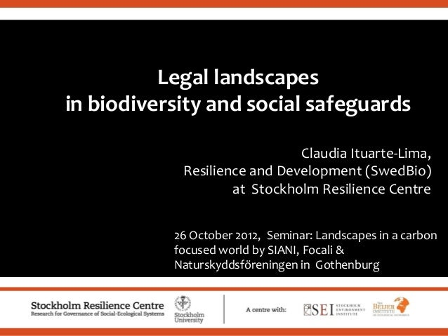 .Legal landscapesin biodiversity and social safeguardsClaudia Ituarte-Lima,Resilience and Development (SwedBio)at Stockhol...
