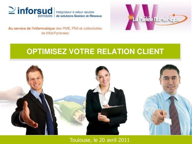OPTIMISEZ VOTRE RELATION CLIENT<br />Toulouse, le 20 avril 2011<br />