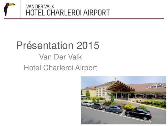 Présentation 2015  Van Der Valk  Hotel Charleroi Airport