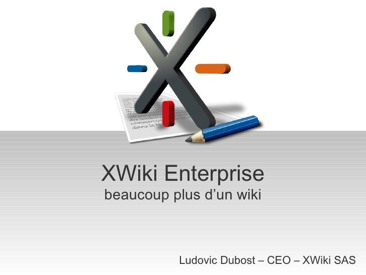 XWiki Enterprise b eaucoup plus d'un wiki Ludovic Dubost – CEO – XWiki SAS