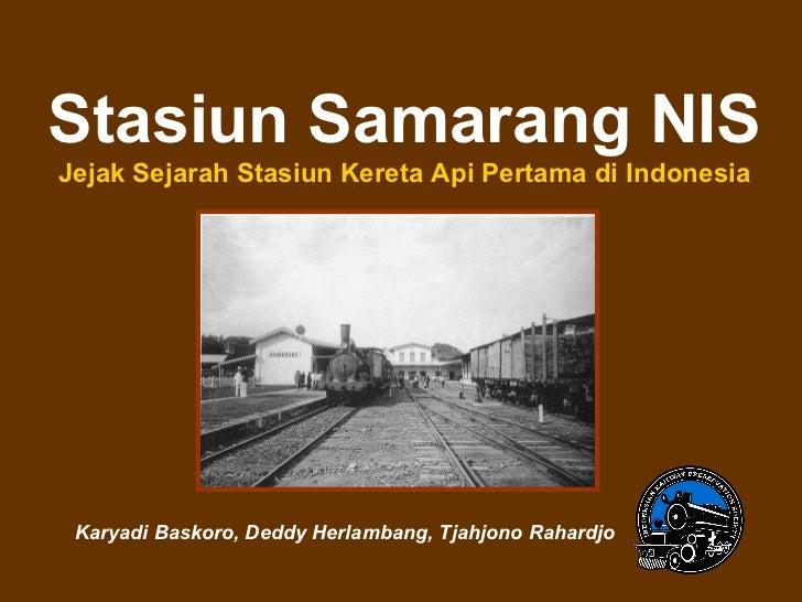 Stasiun Samarang NIS Jejak Sejarah Stasiun Kereta Api Pertama di Indonesia Karyadi Baskoro, Deddy Herlambang, Tjahjono Rah...