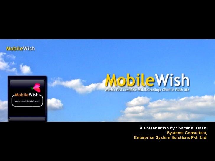 A Presentation by : Samir K. Dash. Systems Consultant, Enterprise System Solutions Pvt. Ltd.