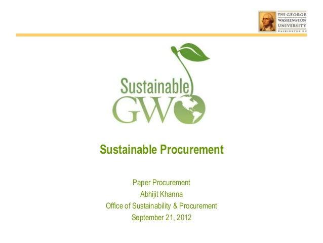 Sustainable Procurement           Paper Procurement             Abhijit Khanna Office of Sustainability & Procurement     ...