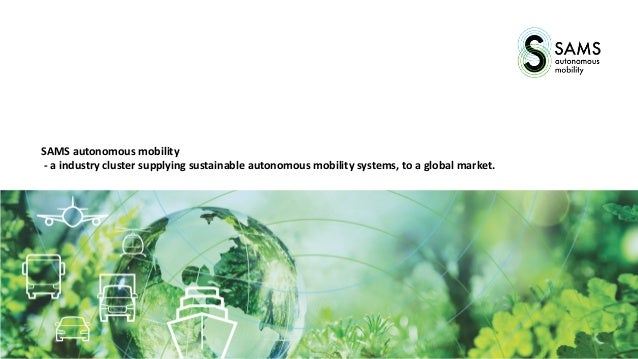 SAMS autonomous mobility - a industry cluster supplying sustainable autonomous mobility systems, to a global market.