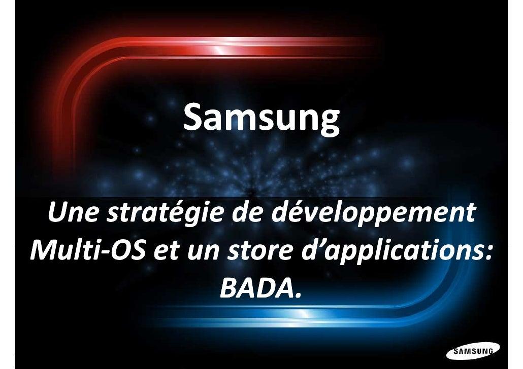 Samsung Une stratégie de développementMulti-OS et un store d'applications:              BADA.