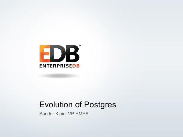 1© 2014 EnterpriseDB Corporation. All rights reserved. Evolution of Postgres Sandor Klein, VP EMEA