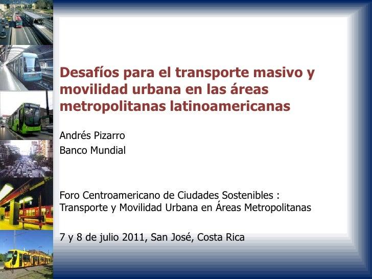 Desafíos para el transporte masivo ymovilidad urbana en las áreasmetropolitanas latinoamericanasAndrés PizarroBanco Mundia...